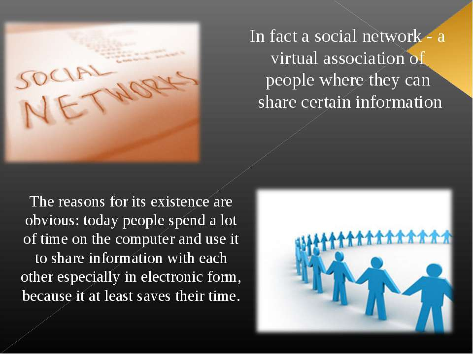 In fact a social network - a virtual association of people where they can  sh...