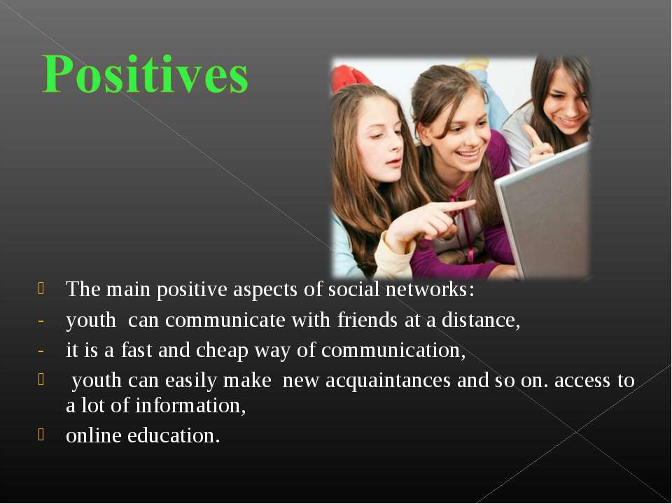 The main positive aspects of social networks: youth can communicate with frie...