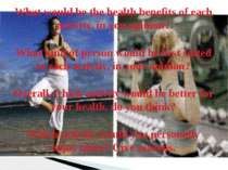 What would be the health benefits of each activity, in you opinion? What kind...