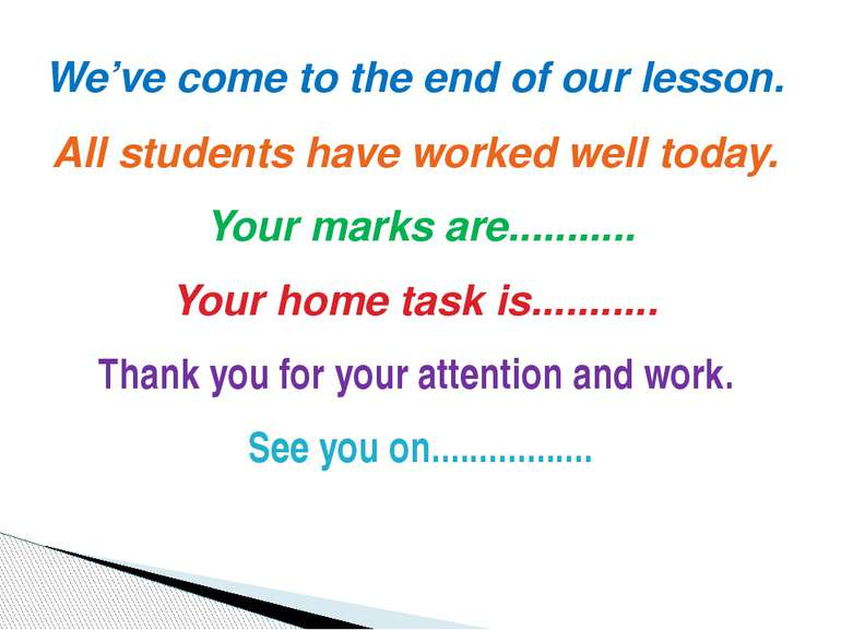 We've come to the end of our lesson. All students have worked well today. You...