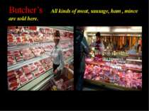Butcher's All kinds of meat, sausage, ham , mince are sold here.