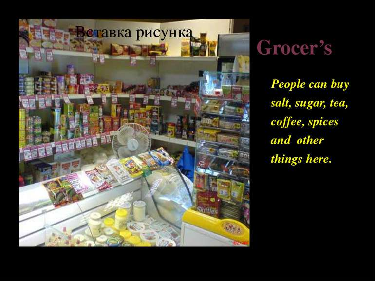 Grocer's People can buy salt, sugar, tea, coffee, spices and other things here.