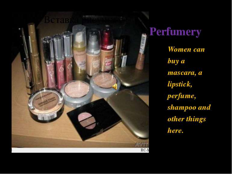 Perfumery Women can buy a mascara, a lipstick, perfume, shampoo and other thi...