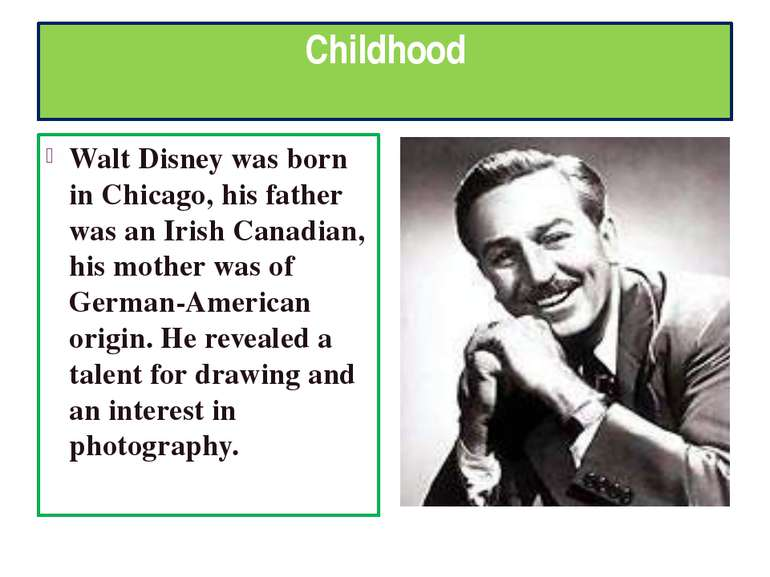 Childhood Walt Disney was born in Chicago, his father was an Irish Canadian, ...