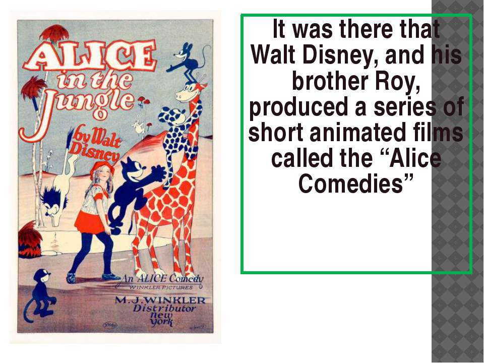 It was there that Walt Disney, and his brother Roy, produced a series of shor...