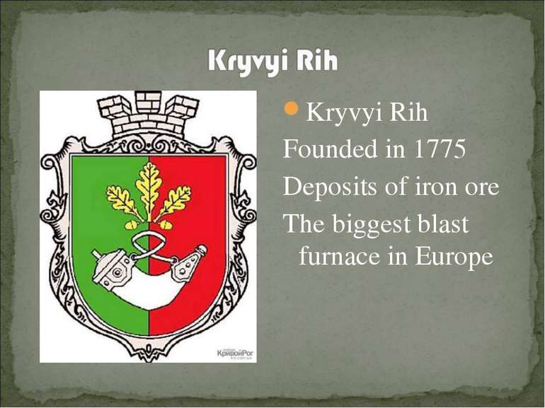 Kryvyi Rih Founded in 1775 Deposits of iron ore The biggest blast furnace in ...