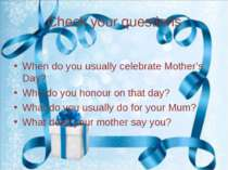 Check your questions When do you usually celebrate Mother's Day? Who do you h...