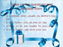 Make up the questions and translate them 1. celebrate, when ,usually, do, Mot...