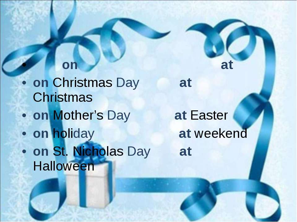 on at on Christmas Day at Christmas on Mother's Day at Easter on holiday at w...