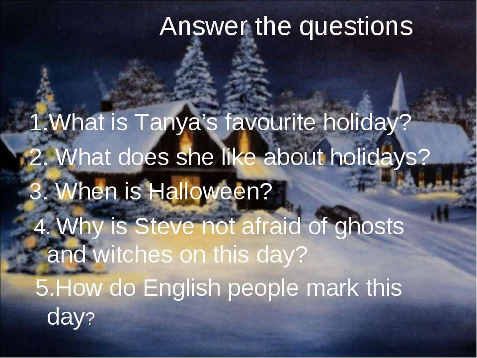 Answer the questions 1.What is Tanya's favourite holiday? 2. What does she li...