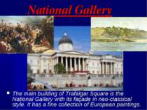 National Gallery The main building of Trafalgar Square is the National Galler...