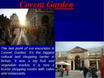 Covent Garden The last point of our excursion is Covent Garden. It's the bigg...