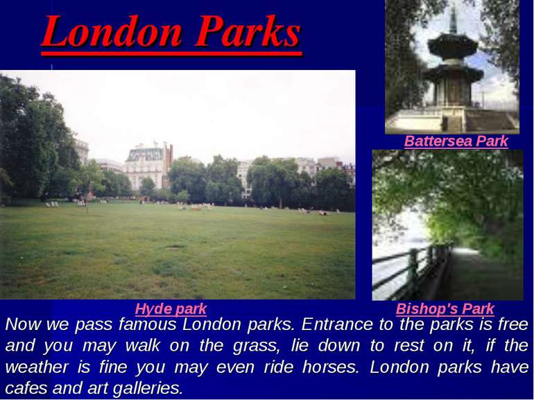 London Parks Now we pass famous London parks. Entrance to the parks is free a...