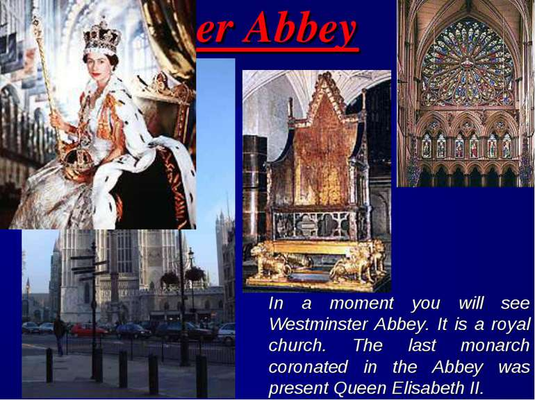 Westminster Abbey In a moment you will see Westminster Abbey. It is a royal c...