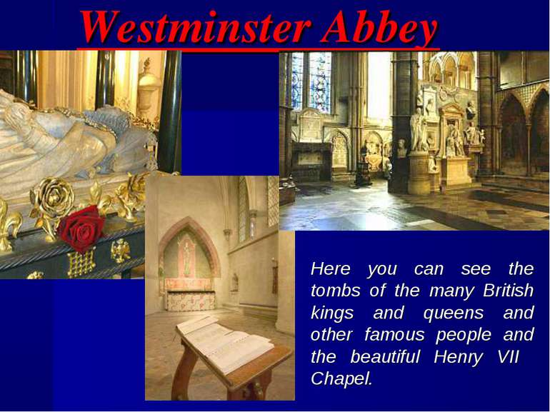 Westminster Abbey Here you can see the tombs of the many British kings and qu...
