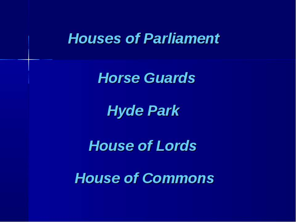 Houses of Parliament Horse Guards Hyde Park House of Lords House of Commons