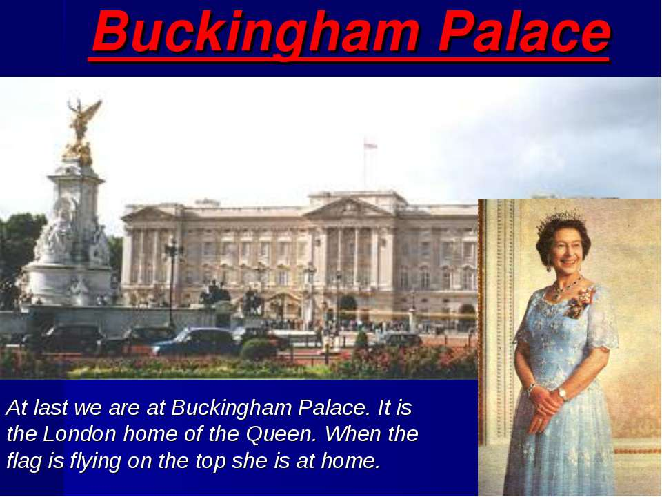Buckingham Palace At last we are at Buckingham Palace. It is the London home ...