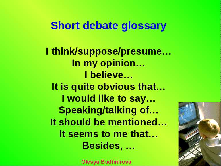 Short debate glossary I think/suppose/presume… In my opinion… I believe… It i...