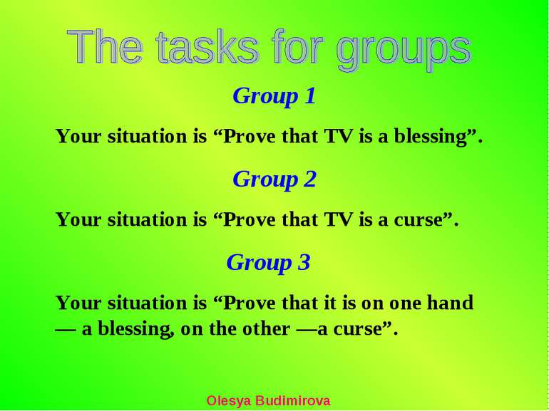 "Group 1 Your situation is ""Prove that TV is a blessing"". Group 2 Your situati..."