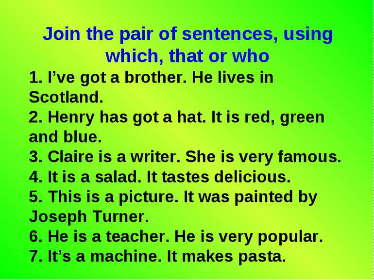 Join the pair of sentences, using which, that or who 1. I've got a brother. H...