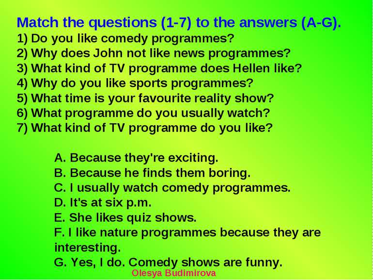 Match the questions (1-7) to the answers (A-G). 1) Do you like comedy program...