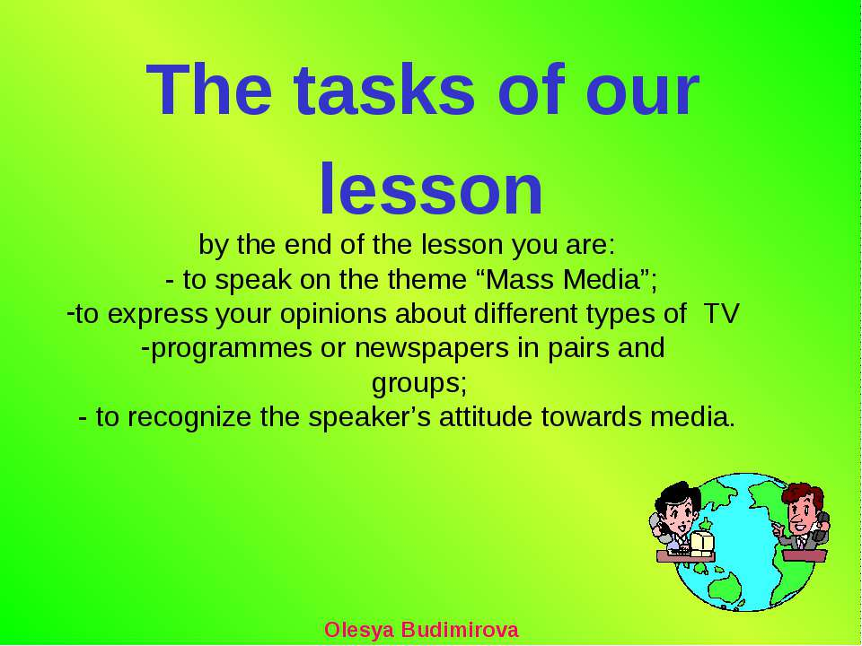 The tasks of our lesson Olesya Budimirova by the end of the lesson you are: -...
