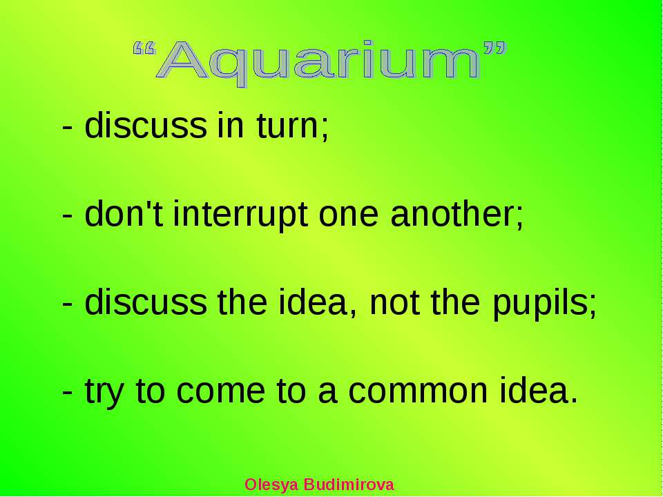 - discuss in turn; - don't interrupt one another; - discuss the idea, not the...