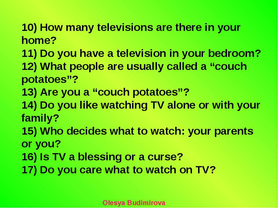 10) How many televisions are there in your home? 11) Do you have a television...