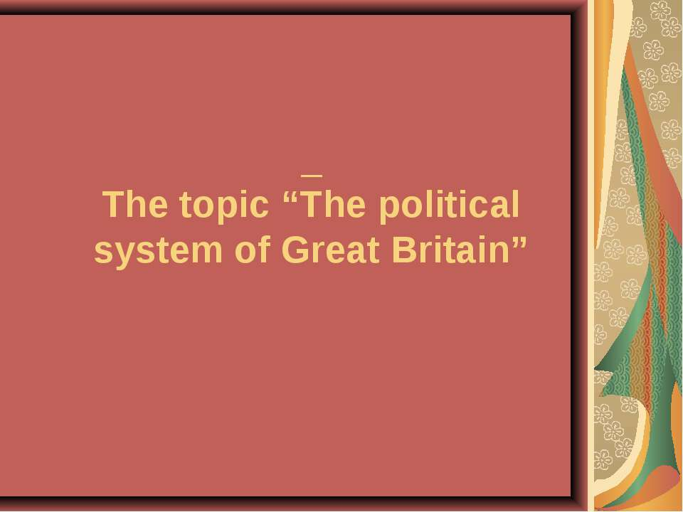 "The topic ""The political system of Great Britain"""