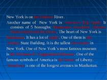 New York is on the Hudson River. Another name of New York is America's Big Ap...