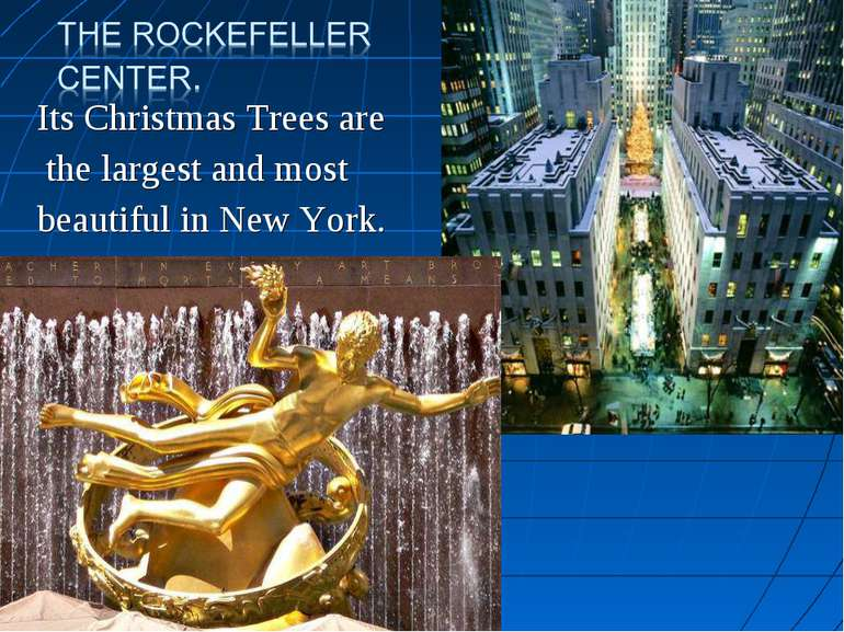 Its Christmas Trees are the largest and most beautiful in New York.