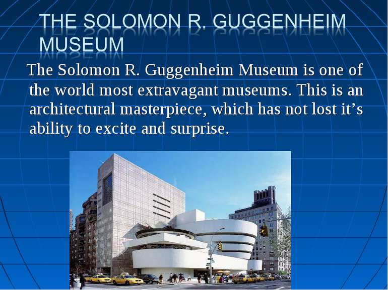 The Solomon R. Guggenheim Museum is one of the world most extravagant museums...