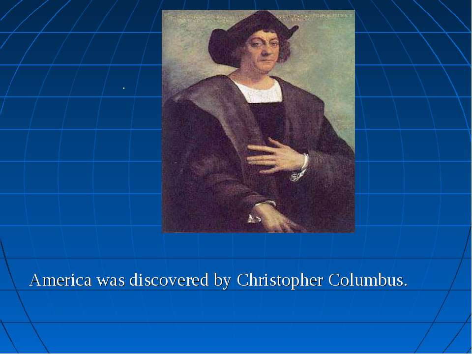 America was discovered by Christopher Columbus. .