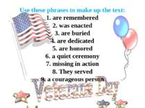 Use these phrases to make up the text: 1. are remembered 2. was enacted 3. ar...