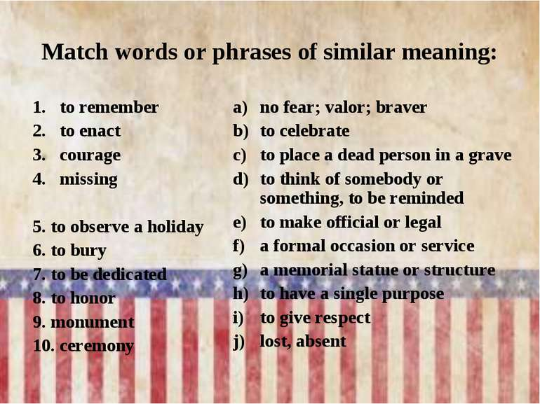 Match words or phrases of similar meaning: to remember to enact courage missi...