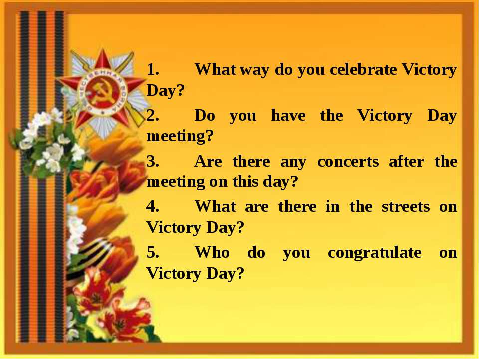 1. What way do you celebrate Victory Day? 2. Do you have the Victory Day meet...