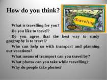 How do you think? What is travelling for you? Do you like to travel? Do you a...