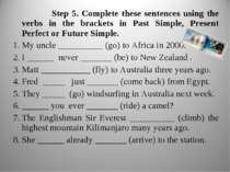 Step 5. Complete these sentences using the verbs in the brackets in Past Simp...