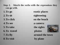 Step 2. Match the verbs with the expressions they can go with. To go exotic p...