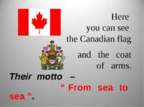 "Here you can see the Canadian flag and the coat of arms. Their motto – "" From..."