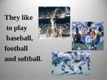 They like to play baseball, football and softball.