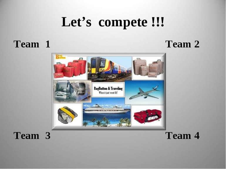 Let's compete !!! Team 1 Team 2 Team 3 Team 4