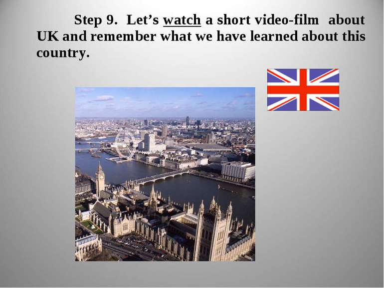 Step 9. Let's watch a short video-film about UK and remember what we have lea...