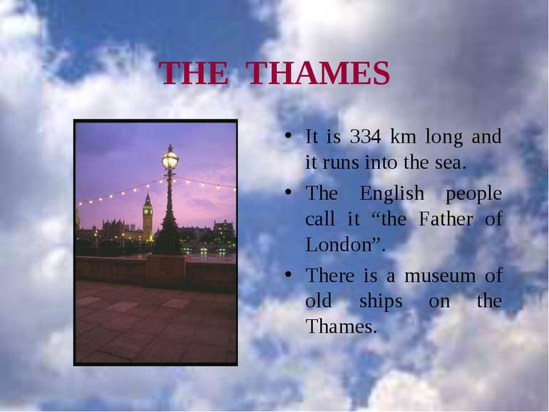 THE THAMES It is 334 km long and it runs into the sea. The English people cal...