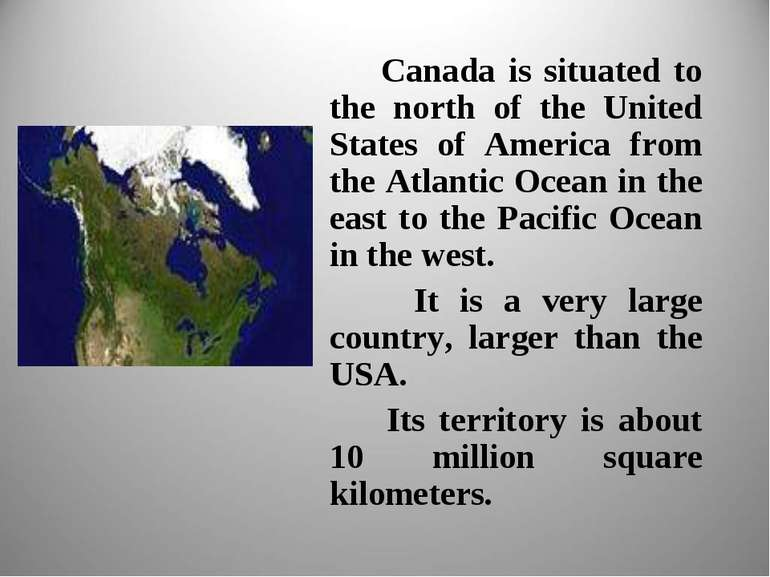 Canada is situated to the north of the United States of America from the Atla...