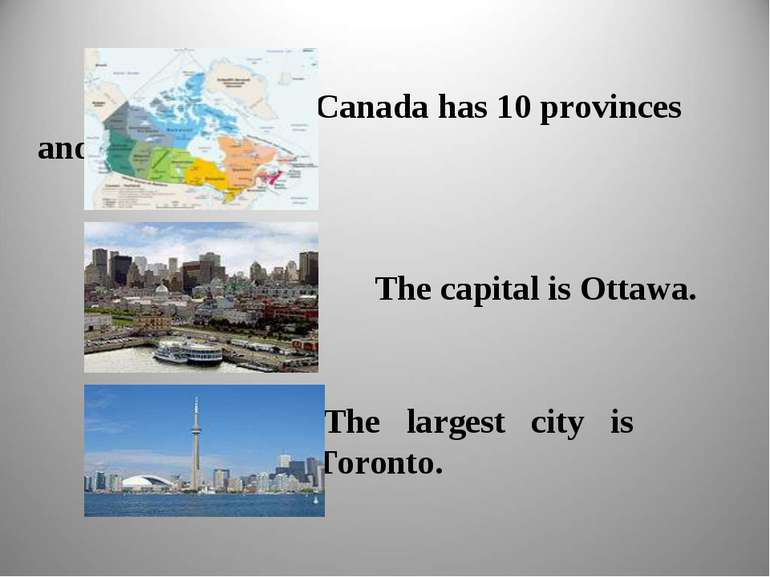Canada has 10 provinces and 3 territories. The capital is Ottawa. The largest...