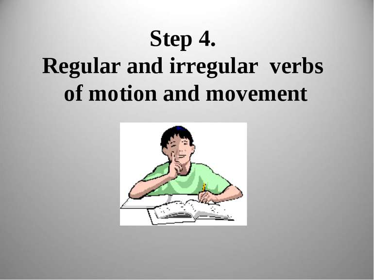 Step 4. Regular and irregular verbs of motion and movement