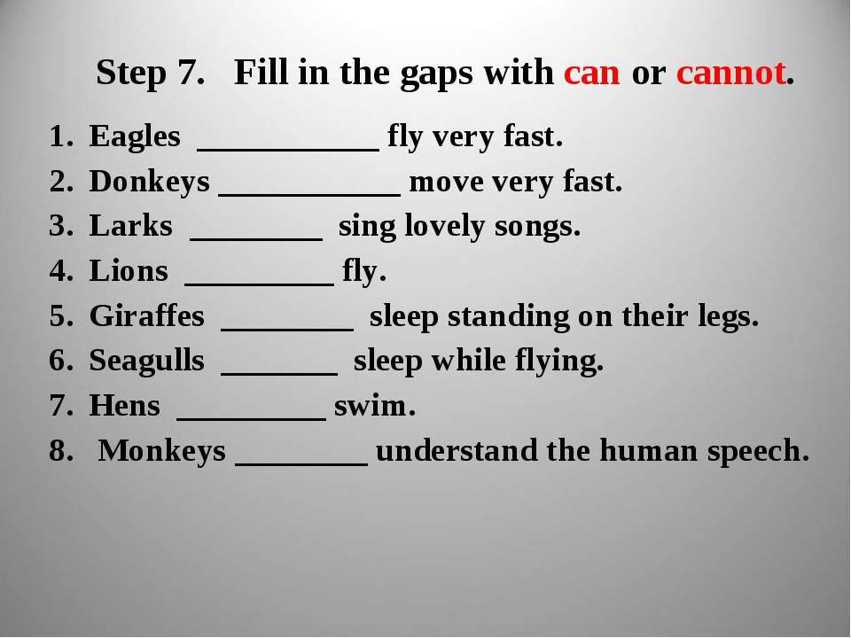 Step 7. Fill in the gaps with can or cannot. Eagles ___________ fly very fast...