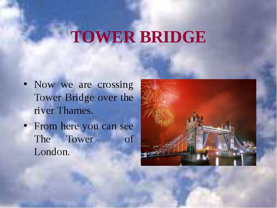TOWER BRIDGE Now we are crossing Tower Bridge over the river Thames. From her...