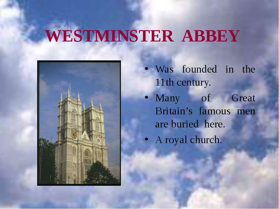 WESTMINSTER ABBEY Was founded in the 11th century. Many of Great Britain's fa...